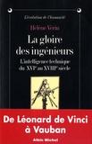 Hélène Vérin - La gloire des ingénieurs - L'intelligence technique du XVIe au XVIIIe siècle.