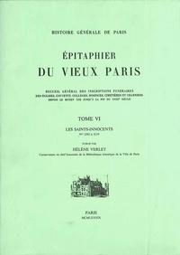 Hélène Verlet - Epitaphier du Vieux Paris - Tome 6, Les Saints-Innocents.