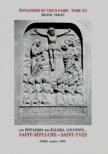 Hélène Verlet - Epitaphier du Vieux Paris - Tome 12, Saint-Sépulcre - Saint-Yves N° 5345 à 5915.
