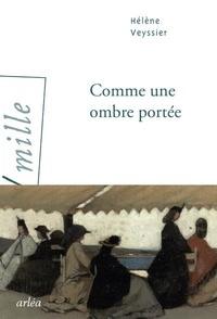 Hélène Veyssier - Comme une ombre portée.