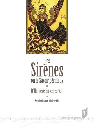 Les sirènes ou le savoir périlleux. D'Homère au XXIe siècle