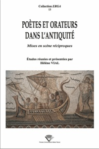 Hélène Vial - Poètes et orateurs dans l'Antiquité - Mises en scène réciproques.
