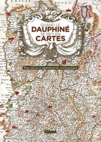 Hélène Viallet - Quand le Dauphiné se met en cartes - Trois siècles de représentation cartographique.