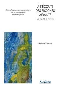 Hélène Viennet - A l'écoute des proches aidants - Du répit à la rêverie - Approche psychique des émotions des accompagnants et des soignants.