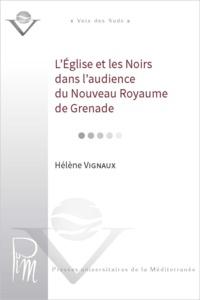 Hélène Vignaux - L'Eglise et les Noirs dans l'Audience du Nouveau royaume de Grenade - XVIIe siècle.