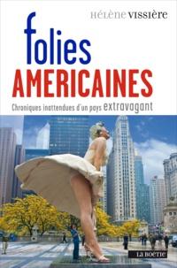Hélène Vissiere - Folies américaines - Chroniques inattendues d'un pays extravagant.
