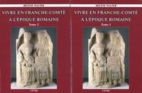 Hélène Walter - Vivre en Franche-Comté à l'époque romaine - 2 volumes.