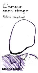 Hélène Waysbord - L'amour sans visage.