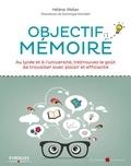 Hélène Weber - Objectif mémoire - Au lycée et à l'université, (re)trouvez le goût de travailler avec plaisir et efficacité.