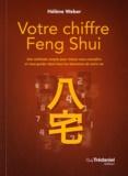 Hélène Weber - Votre chiffre Feng Shui - Une méthode simple pour mieux vous connaître et vous guider dans tous les domaines de votre vie.