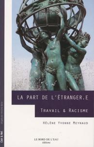 Hélène-Yvonne Meynaud - La Part de l'étranger.e - Travail & racisme.