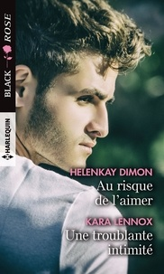 HelenKay Dimon et Kara Lennox - Au risque de l'aimer ; Une troublante intimité.