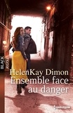 HelenKay Dimon - Ensemble face au danger.