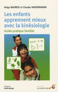 Helga Baureis et Claudia Wagenmann - Les enfants apprennent mieux avec la kinésiologie.