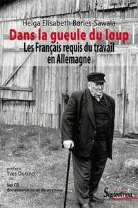 Helga Bories-Sawala - Dans la gueule du loup - Les Français requis du travail en Allemagne. 1 Cédérom