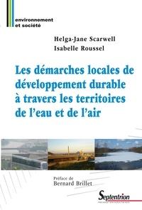 Helga-Jane Scarwell et Isabelle Roussel - Les démarches locales de développement durable à travers les territoires de l'eau et de l'air.