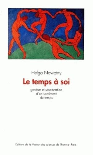 Helga Nowotny - Le temps à soi. - Genèse et structuration d'un sentiment du temps.