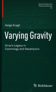 Helge Kragh - Varying Gravity - Dirac's Legacy in Cosmology and Geophysics.