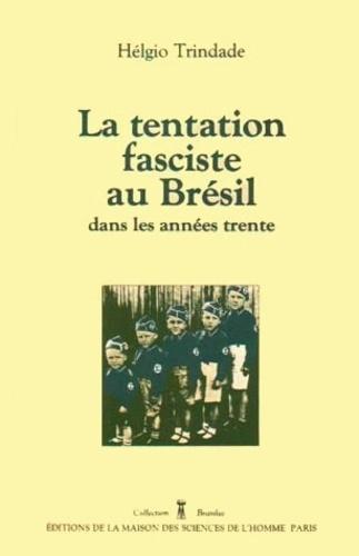 Hélgio Trindade - La Tentation fasciste au Brésil dans les années trente.