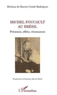 Heliana de Barros Conde Rodrigues - Michel Foucault au Brésil - Présence, effets, résonances.