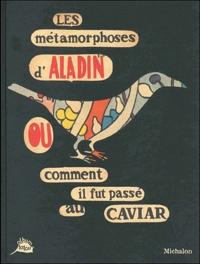 Héliane Bernard et Jean-François Martin - Les métamorphoses d'Aladin ou comment il fut passé au caviar.