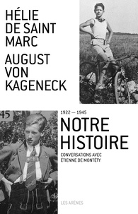 Hélie de Saint Marc et August von Kageneck - Notre histoire (1922-1945) - Conversations avec Etienne de Montety.