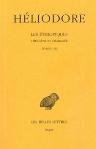 Héliodore d'Emèse - Les Ethiopiques : Théagène et Chariclée - Tome 1, livres 1-3.