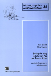 Hella Eckardt et Nina Crummy - Styling the body in Late Iron Age and Roman Britain - A contextual approach to toilet instruments.
