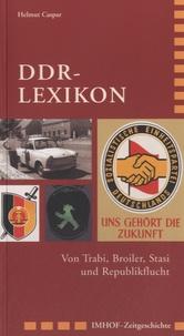 Helmut Caspar - DDR-Lexikon - Von Trabi, Broiler, Stasi und Republikflucht.