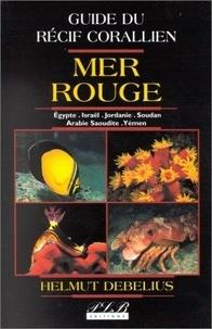 Helmut Debelius - GUIDE DU RECIF CORALLIEN : MER ROUGE.