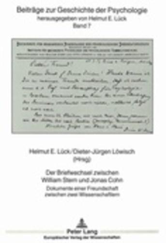 Helmut-E Lück et Dieter-Jürgen Löwisch - Der Briefwechsel zwischen William Stern und Jonas Cohn - Dokumente einer Freundschaft zwischen zwei Wissenschaftlern.