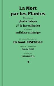 Helmut Eisendle - La mort par les plantes - Glossaire des plantes toxiques et de leur utilisation à l'usage du malfaiteur asthénique.