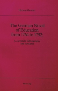 Helmut Germer - The German Novel of Education from 1764 to 1792 - A Complete Bibliography and Analysis.
