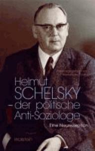 Helmut Schelsky - der politische Anti-Soziologe - Eine Neurezeption.