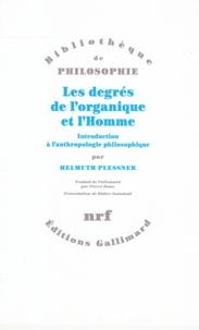 Helmuth Plessner - Les degrés de l'organique et l'Homme - Introduction à l'anthropologie philosophique.