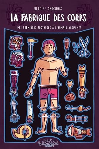 La fabrique des corps. Des premières prothèses à l'humain augmenté