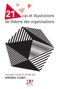 Héloïse Cloet - 21 cas et illustrations de théorie des organisations.