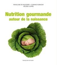 Héloïse Coppée et Françoise De Keuleneer - Nutrition gourmande autour de la naissance.