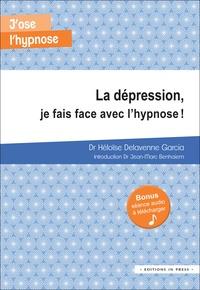 Héloïse Delavenne Garcia - La dépression, je fais face avec l'hypnose !.