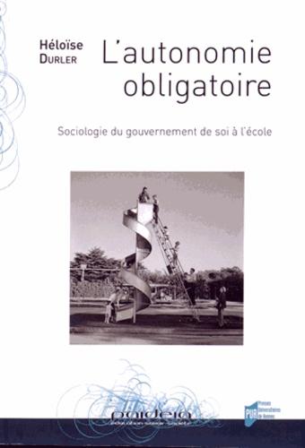 Héloïse Durler - L'autonomie obligatoire - Sociologie du gouvernement de soi à l'école.