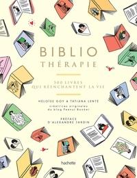 Héloïse Goy et Tatiana Lenté - Bibliothérapie - 500 livres qui réenchantent la vie.