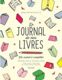 Héloïse Goy et Tatiana Lenté - Le journal de mes livres - Bibliothérapie, un carnet à compléter.