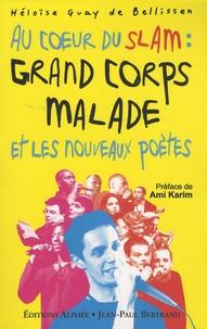 Héloïse Guay de Bellissen - Au coeur du slam : Grand Corps Malade et les nouveaux poètes.