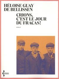 Héloïse Guay de Bellissen - Crions, c'est le jour du fracas.