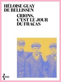 Héloïse Guay de Bellissen - Crions, c'est le jour du fracas !.