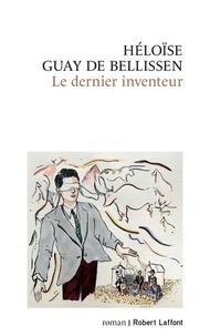Héloïse Guay de Bellissen - Le dernier inventeur.