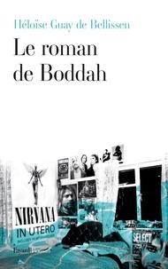 Héloïse Guay de Bellissen - Le roman de Boddah.