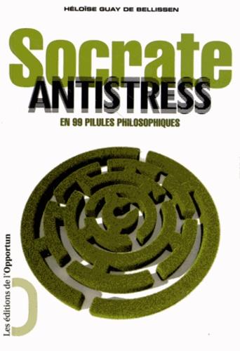 Héloïse Guay de Bellissen - Socrate antistress en 99 pilules philosophiques.