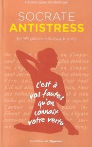 Héloïse Guay de Bellissen - Socrate antistress - En 99 pilules philosophiques.
