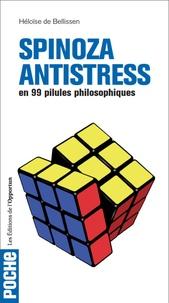 Héloïse Guay de Bellissen - Spinoza antistress en 99 pilules philosophiques.